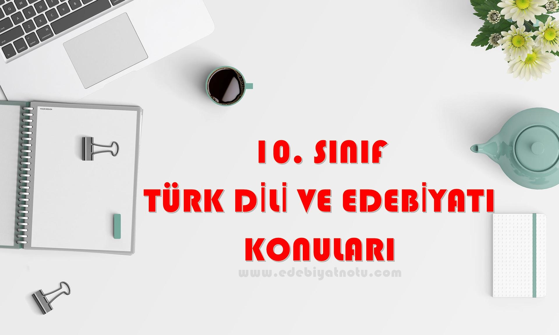 10. Sınıf Türk Dili ve Edebiyatı Konuları