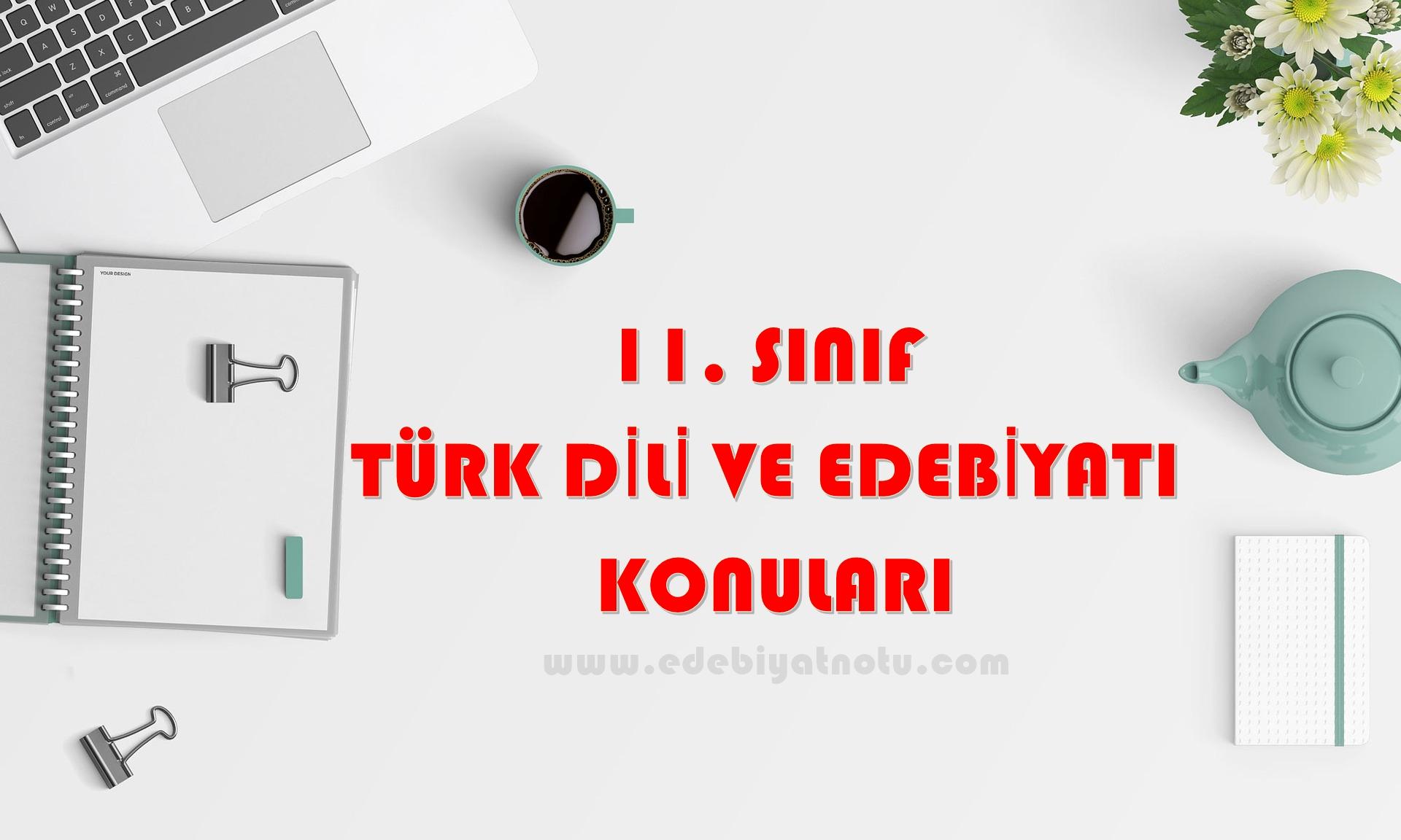 11. Sınıf Türk Dili ve Edebiyatı Konuları
