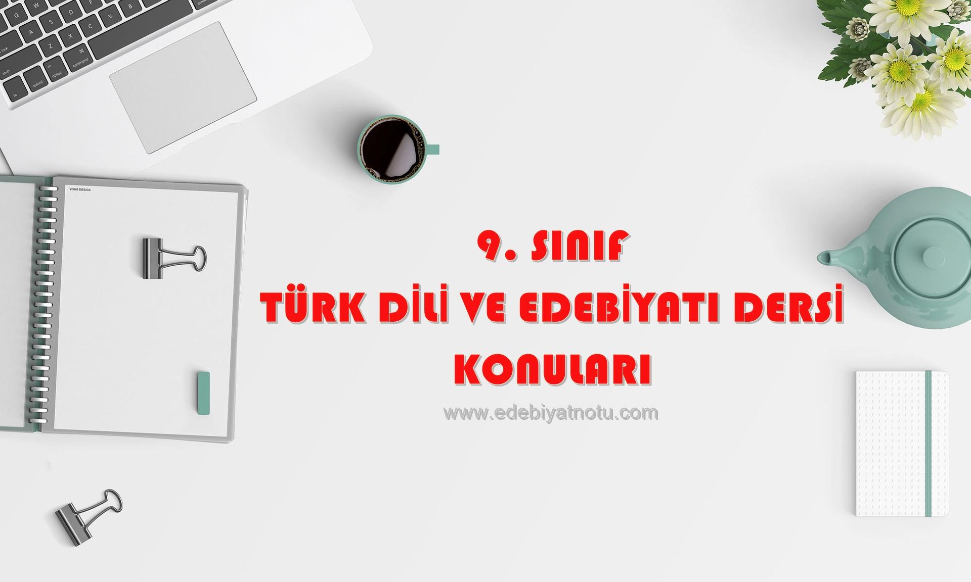 9. Sınıf Türk Dili ve Edebiyatı Dersi Konuları
