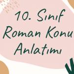 10. Sınıf Roman Konu Anlatımı