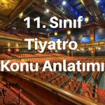 11. Sınıf Tiyatro Konu Anlatımı
