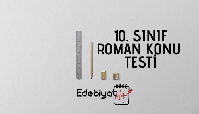 10. Sınıf Türk Dili Ve Edebiyatı Roman Ünitesi Testi