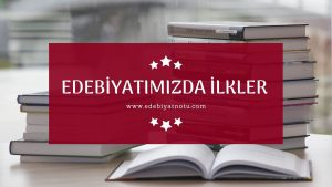 turk-edebiyatinda-ilkler