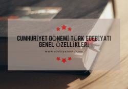 Cumhuriyet Dönemi Türk Edebiyatı Genel Özellikleri